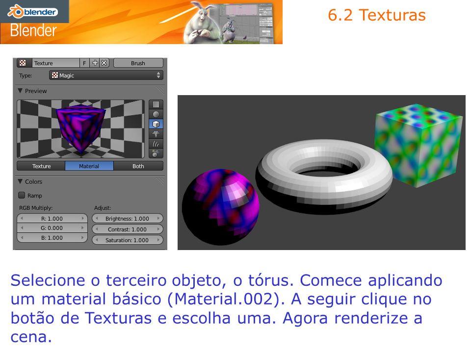 6.2 Texturas Selecione o terceiro objeto, o tórus. Comece aplicando um material básico (Material.002). A seguir clique no botão de Texturas e escolha