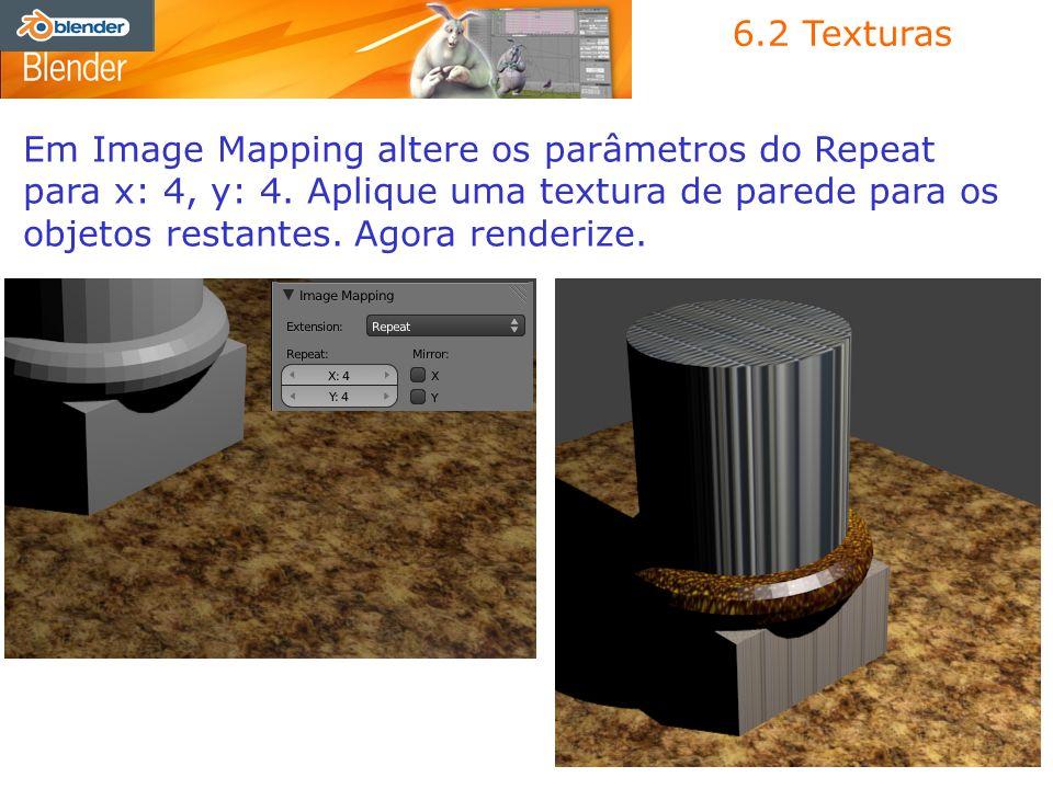 6.2 Texturas Em Image Mapping altere os parâmetros do Repeat para x: 4, y: 4. Aplique uma textura de parede para os objetos restantes. Agora renderize