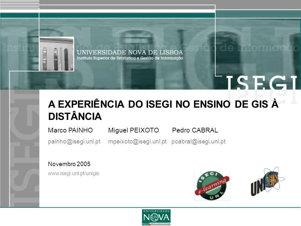 E-Learning em C&SIG 1 A EXPERIÊNCIA DO ISEGI NO ENSINO DE GIS À DISTÂNCIA Marco PAINHO Miguel PEIXOTO Pedro CABRAL painho@isegi.unl.ptmpeixoto@isegi.u