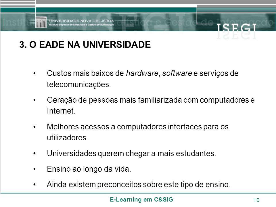 E-Learning em C&SIG 10 3. O EADE NA UNIVERSIDADE Custos mais baixos de hardware, software e serviços de telecomunicações. Geração de pessoas mais fami