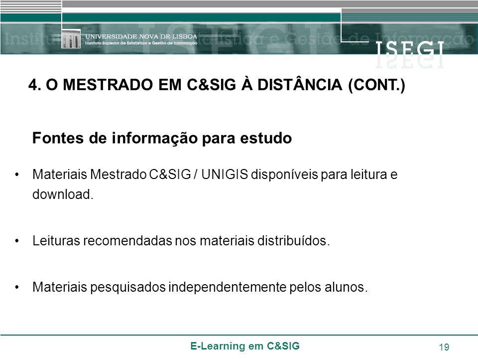 E-Learning em C&SIG 19 Materiais Mestrado C&SIG / UNIGIS disponíveis para leitura e download. Leituras recomendadas nos materiais distribuídos. Materi