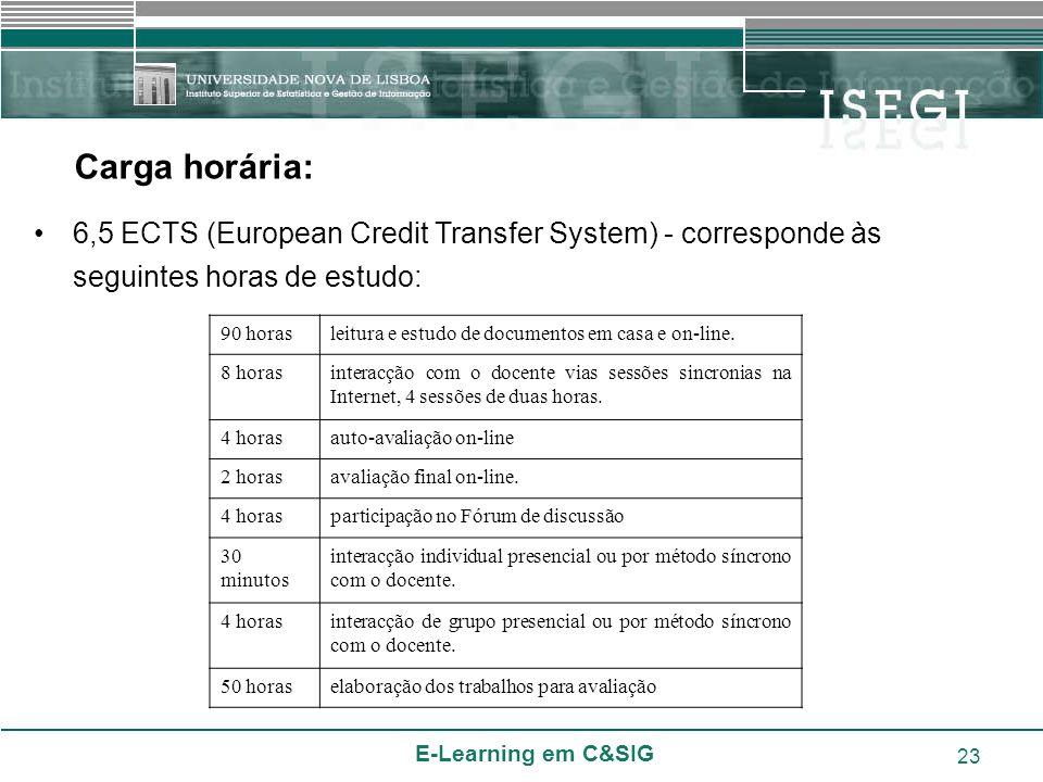 E-Learning em C&SIG 23 Carga horária: 6,5 ECTS (European Credit Transfer System) - corresponde às seguintes horas de estudo: 90 horasleitura e estudo