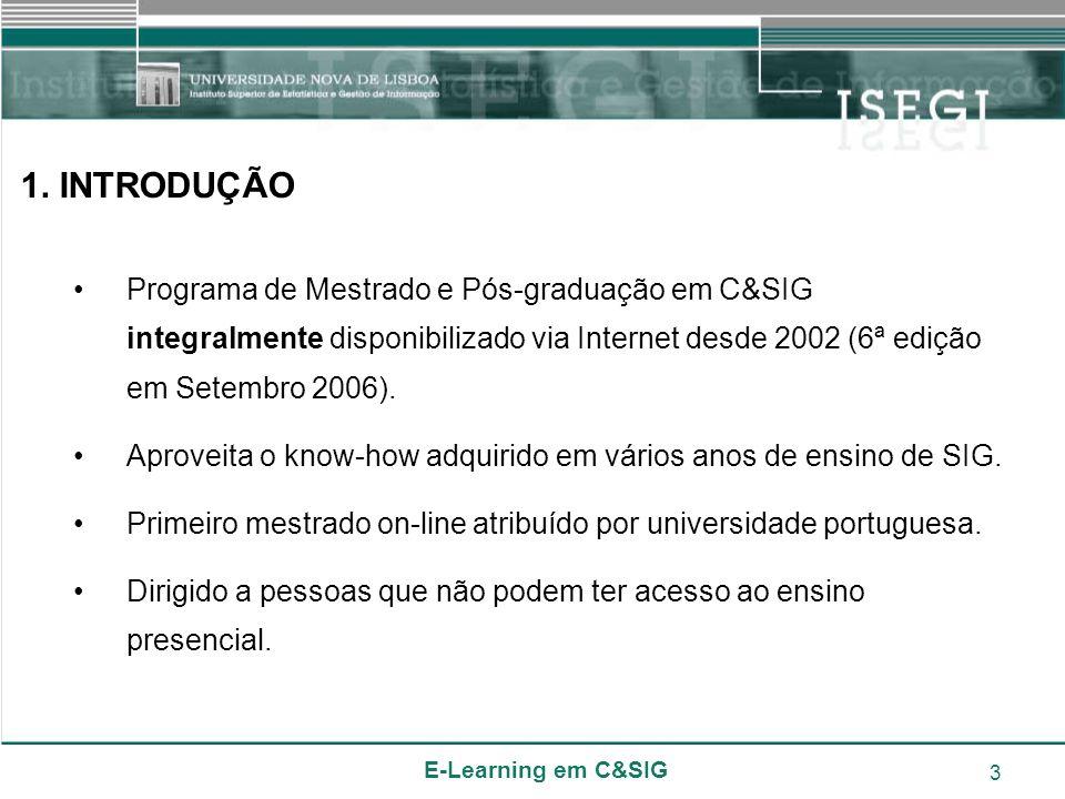 E-Learning em C&SIG 3 1. INTRODUÇÃO Programa de Mestrado e Pós-graduação em C&SIG integralmente disponibilizado via Internet desde 2002 (6ª edição em
