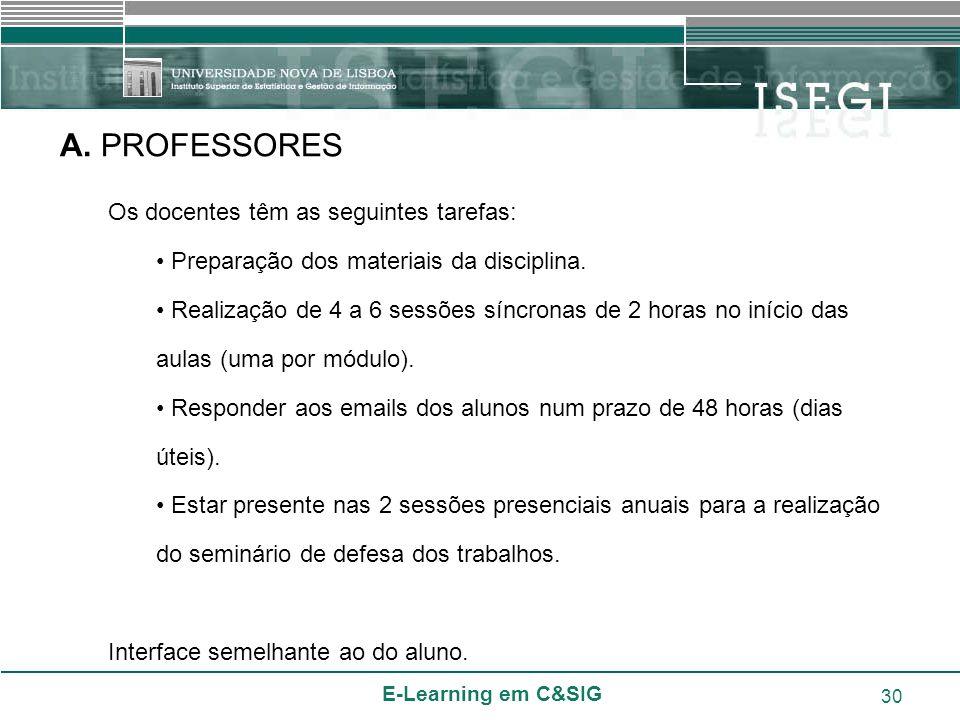 E-Learning em C&SIG 30 A. PROFESSORES Os docentes têm as seguintes tarefas: Preparação dos materiais da disciplina. Realização de 4 a 6 sessões síncro