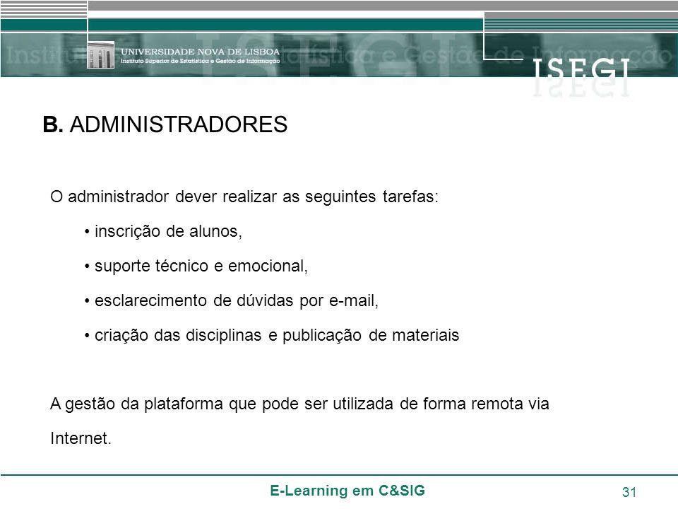 E-Learning em C&SIG 31 B. ADMINISTRADORES O administrador dever realizar as seguintes tarefas: inscrição de alunos, suporte técnico e emocional, escla