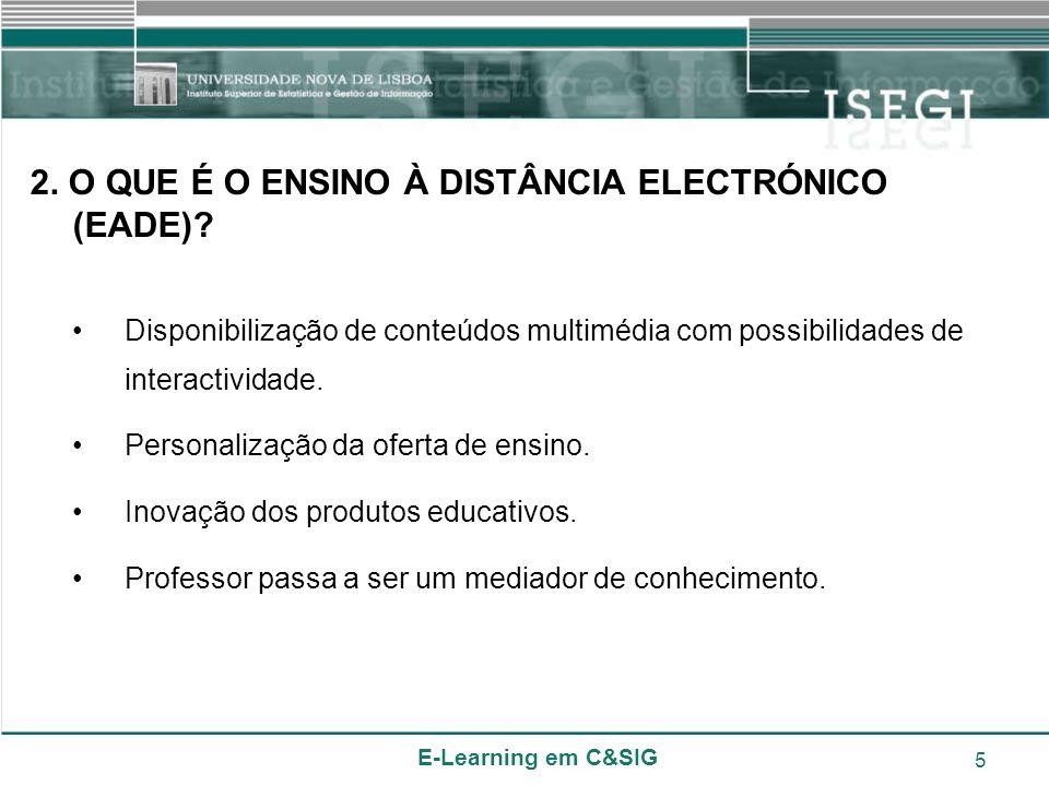 E-Learning em C&SIG 5 2. O QUE É O ENSINO À DISTÂNCIA ELECTRÓNICO (EADE)? Disponibilização de conteúdos multimédia com possibilidades de interactivida