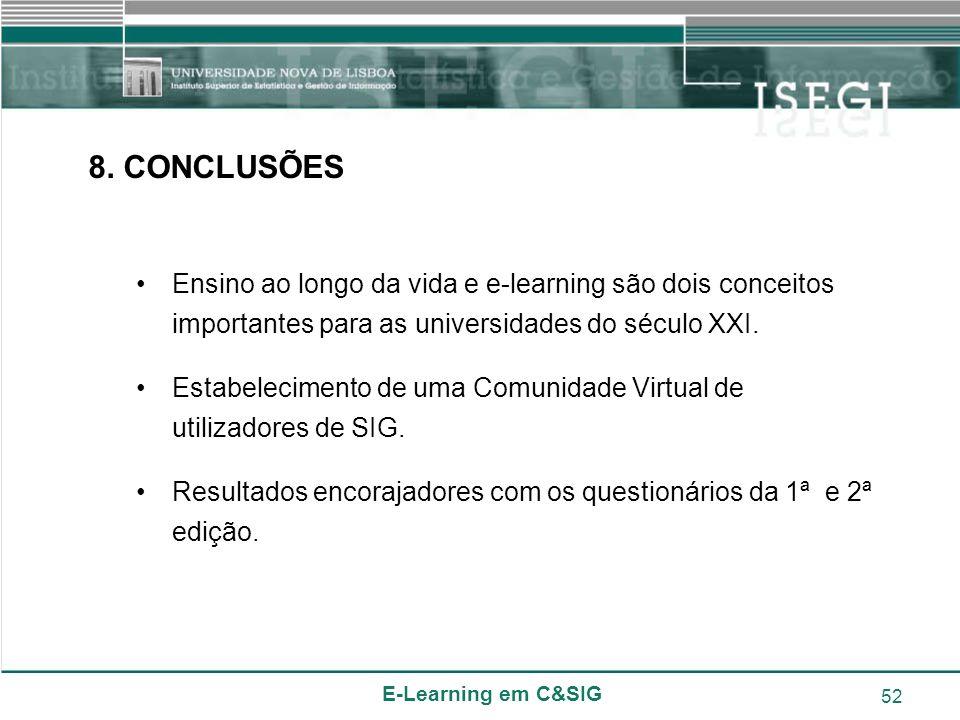 E-Learning em C&SIG 52 8. CONCLUSÕES Ensino ao longo da vida e e-learning são dois conceitos importantes para as universidades do século XXI. Estabele