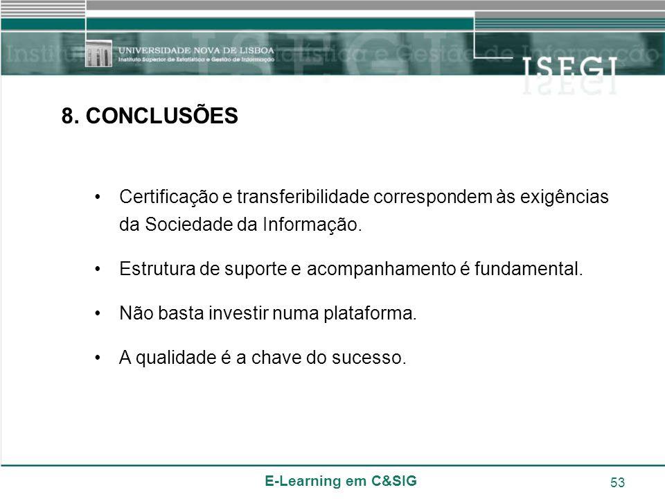 E-Learning em C&SIG 53 8. CONCLUSÕES Certificação e transferibilidade correspondem às exigências da Sociedade da Informação. Estrutura de suporte e ac