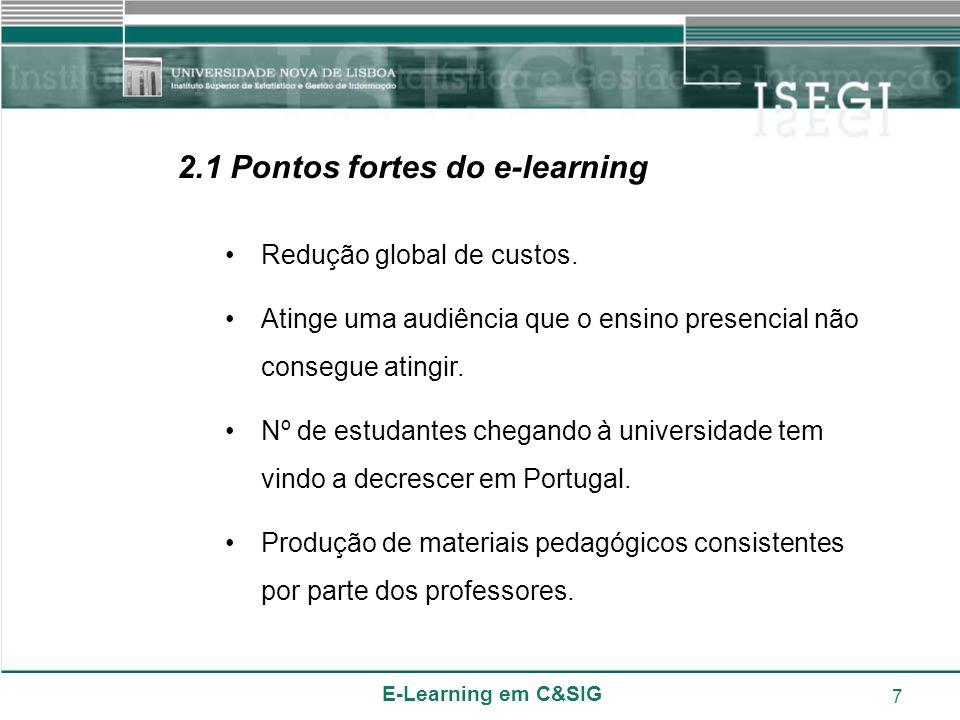 E-Learning em C&SIG 7 2.1 Pontos fortes do e-learning Redução global de custos. Atinge uma audiência que o ensino presencial não consegue atingir. Nº