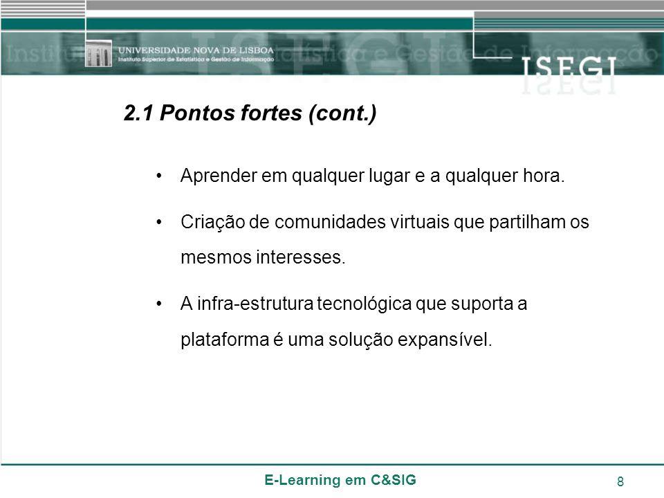 E-Learning em C&SIG 8 2.1 Pontos fortes (cont.) Aprender em qualquer lugar e a qualquer hora. Criação de comunidades virtuais que partilham os mesmos