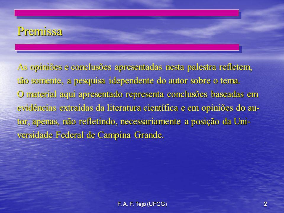F. A. F. Tejo (UFCG)2 Premissa As opiniões e conclusões apresentadas nesta palestra refletem, tão somente, a pesquisa idependente do autor sobre o tem