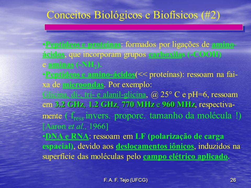 F. A. F. Tejo (UFCG)26 Conceitos Biológicos e Biofísicos (#2) Peptídeos e proteínas: formados por ligações de amino- ácidos, que incorporam grupos car