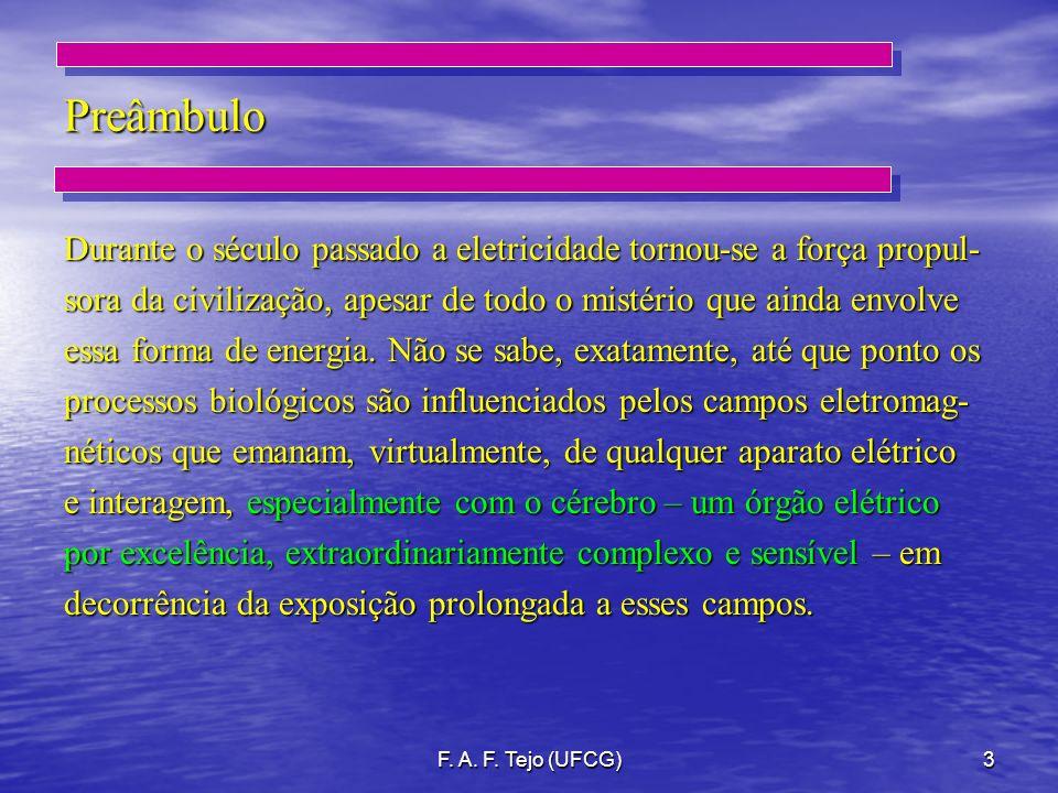 F. A. F. Tejo (UFCG)3 Preâmbulo Durante o século passado a eletricidade tornou-se a força propul- sora da civilização, apesar de todo o mistério que a