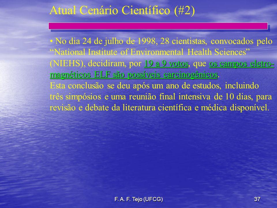 F. A. F. Tejo (UFCG)37 Atual Cenário Científico (#2) No dia 24 de julho de 1998, 28 cientistas, convocados pelo National Institute of Environmental He
