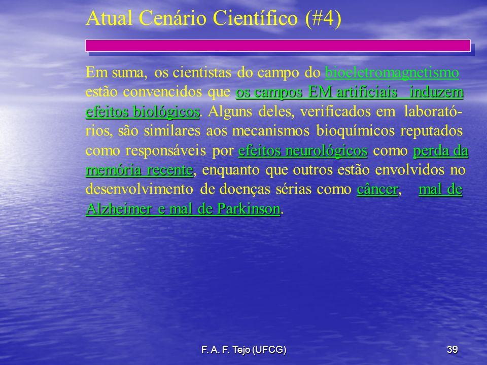 F. A. F. Tejo (UFCG)39 Em suma, os cientistas do campo do bioeletromagnetismo os campos EM artificiais induzem estão convencidos que os campos EM arti