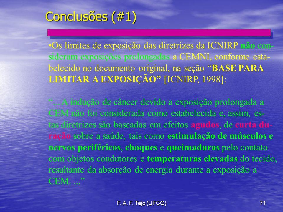 F. A. F. Tejo (UFCG)71 Conclusões (#1) Os limites de exposição das diretrizes da ICNIRP não con- sideram exposições prolongadas a CEMNI, conforme esta