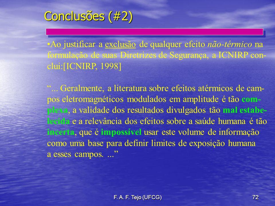 F. A. F. Tejo (UFCG)72 Conclusões (#2) Ao justificar a exclusão de qualquer efeito não-térmico na formulação de suas Diretrizes de Segurança, a ICNIRP