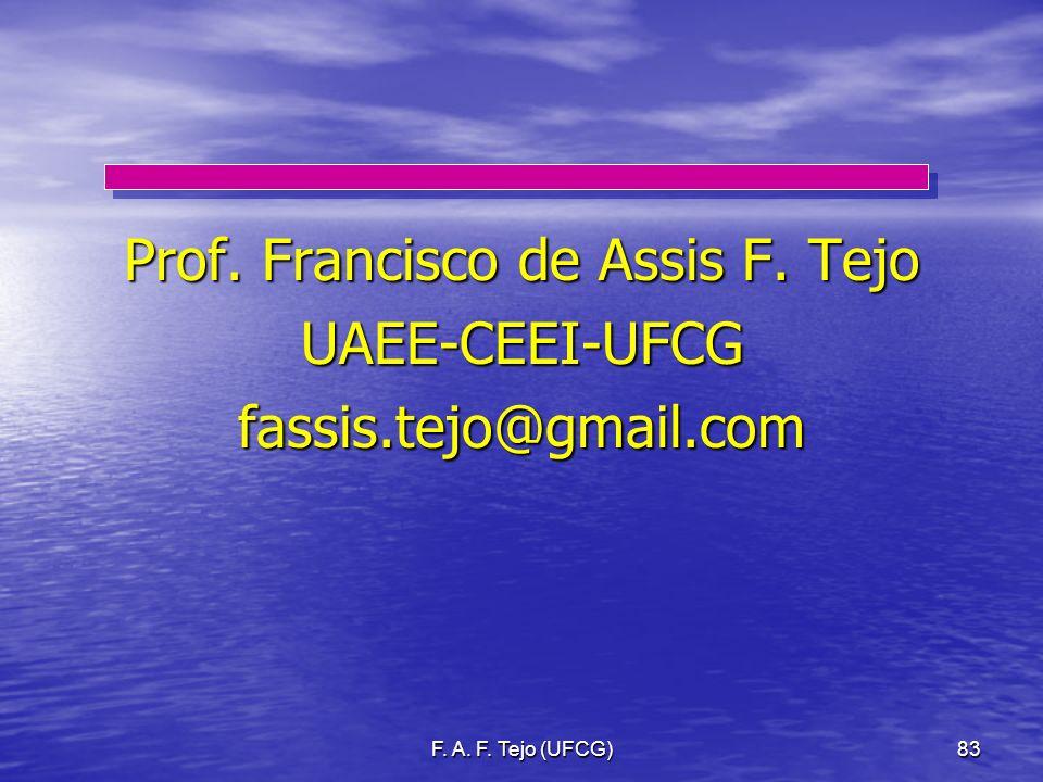 F. A. F. Tejo (UFCG)83 Prof. Francisco de Assis F. Tejo UAEE-CEEI-UFCGfassis.tejo@gmail.com
