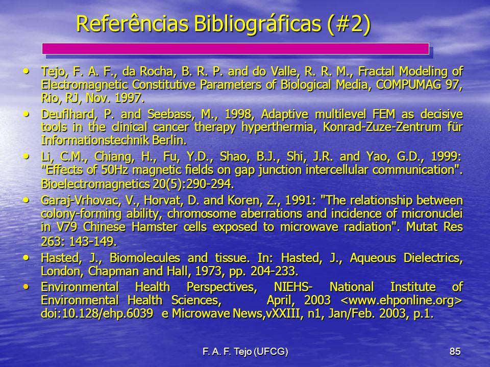 F. A. F. Tejo (UFCG)85 Referências Bibliográficas (#2) Tejo, F. A. F., da Rocha, B. R. P. and do Valle, R. R. M., Fractal Modeling of Electromagnetic