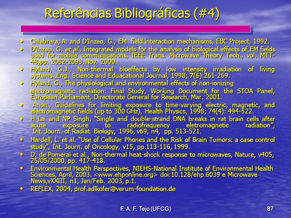 F. A. F. Tejo (UFCG)87 Referências Bibliográficas (#4) Chiabrera, A. and DInzeo, G., EM field interaction mechanisms, EBC Project, 1992. Chiabrera, A.