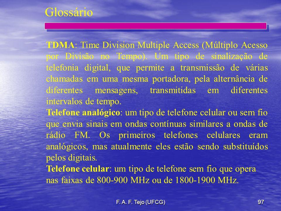 F. A. F. Tejo (UFCG)97 Glossário TDMA: Time Division Multiple Access (Múltiplo Acesso por Divisão no Tempo). Um tipo de sinalização de telefonia digit