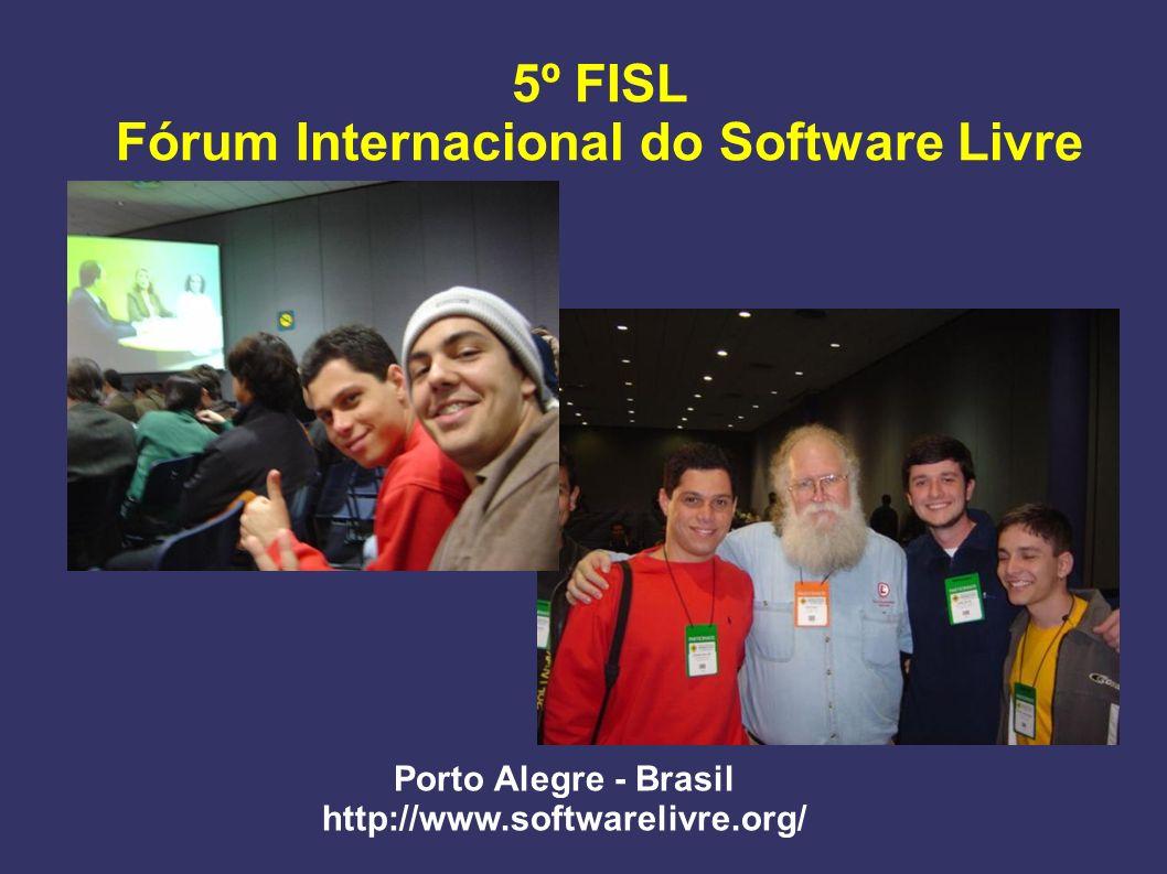 Porto Alegre - Brasil http://www.softwarelivre.org/ 5º FISL Fórum Internacional do Software Livre