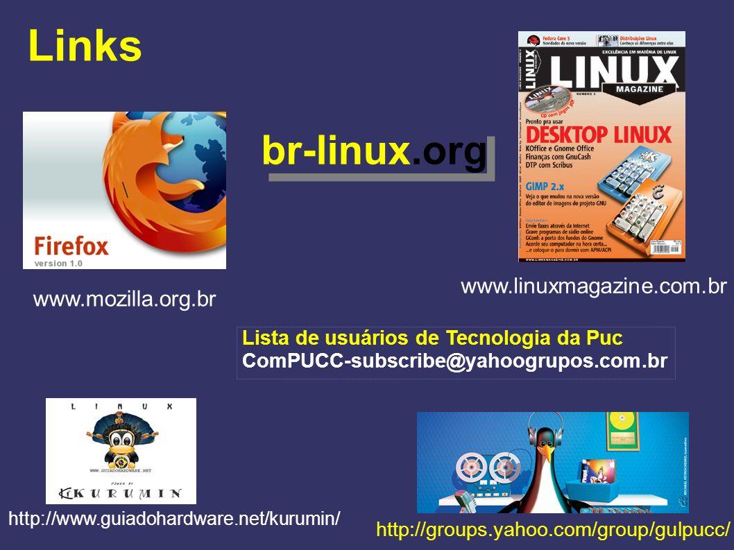 Links www.linuxmagazine.com.br br-linux.org \ www.mozilla.org.br http://www.guiadohardware.net/kurumin/ http://groups.yahoo.com/group/gulpucc/ Lista d