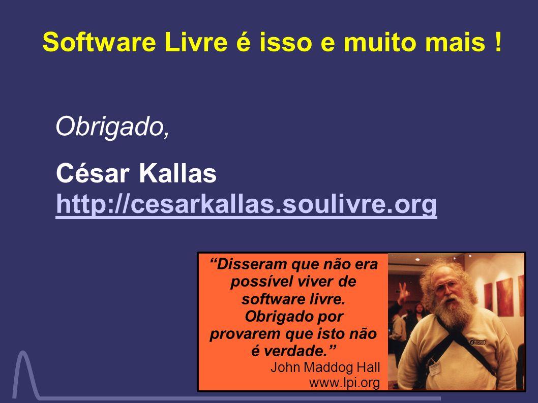 Disseram que não era possível viver de software livre. Obrigado por provarem que isto não é verdade. John Maddog Hall www.lpi.org Software Livre é iss
