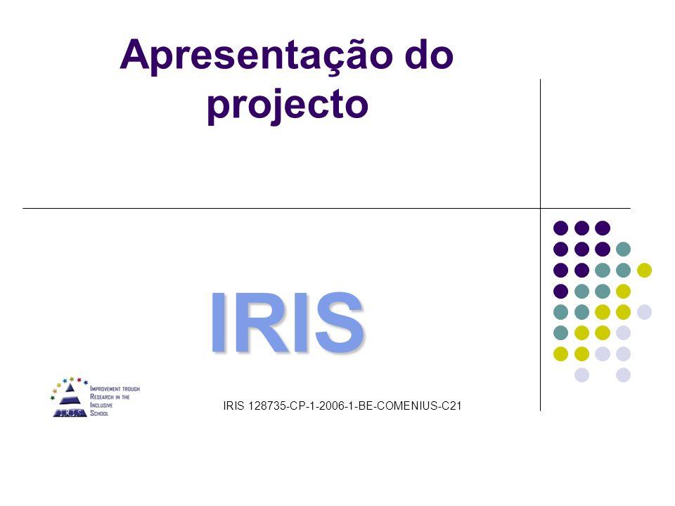 IRIS Apresentação do projecto IRIS IRIS 128735-CP-1-2006-1-BE-COMENIUS-C21