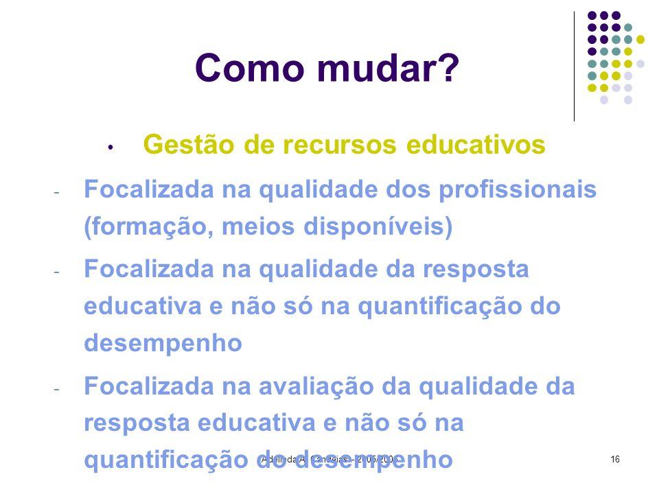 Adelinda A. Candeias - 2005/200616 Como mudar? Gestão de recursos educativos - Focalizada na qualidade dos profissionais (formação, meios disponíveis)
