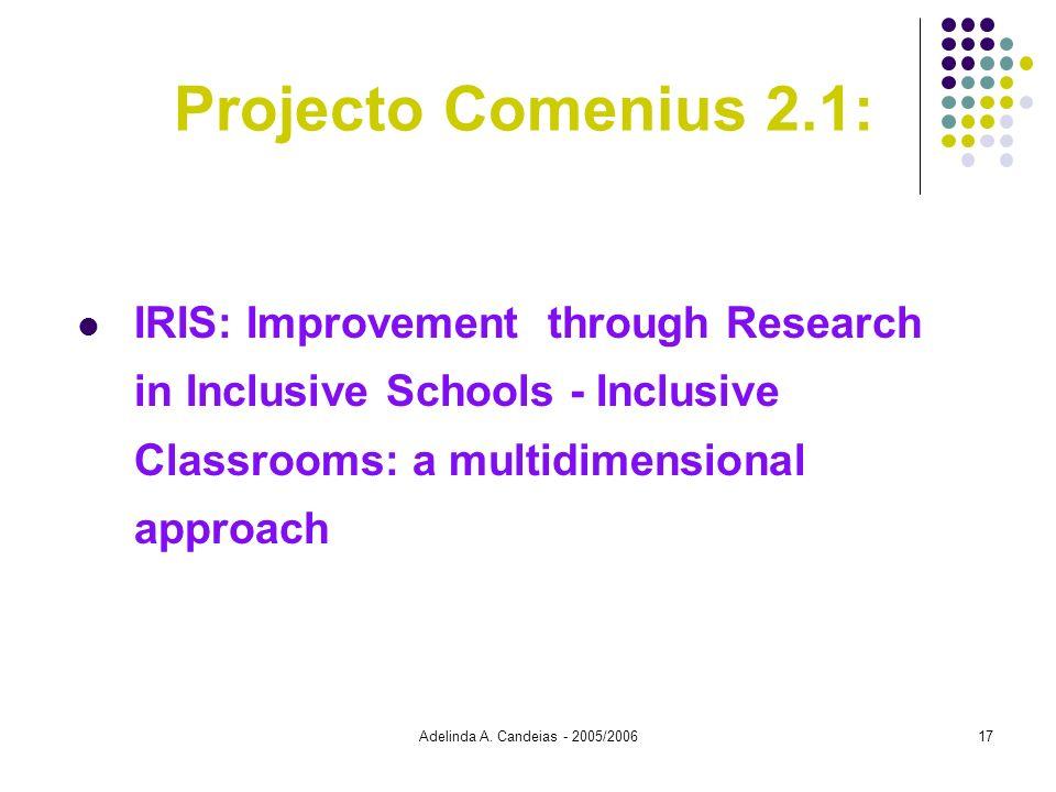 Adelinda A. Candeias - 2005/200617 Projecto Comenius 2.1: IRIS: Improvement through Research in Inclusive Schools - Inclusive Classrooms: a multidimen