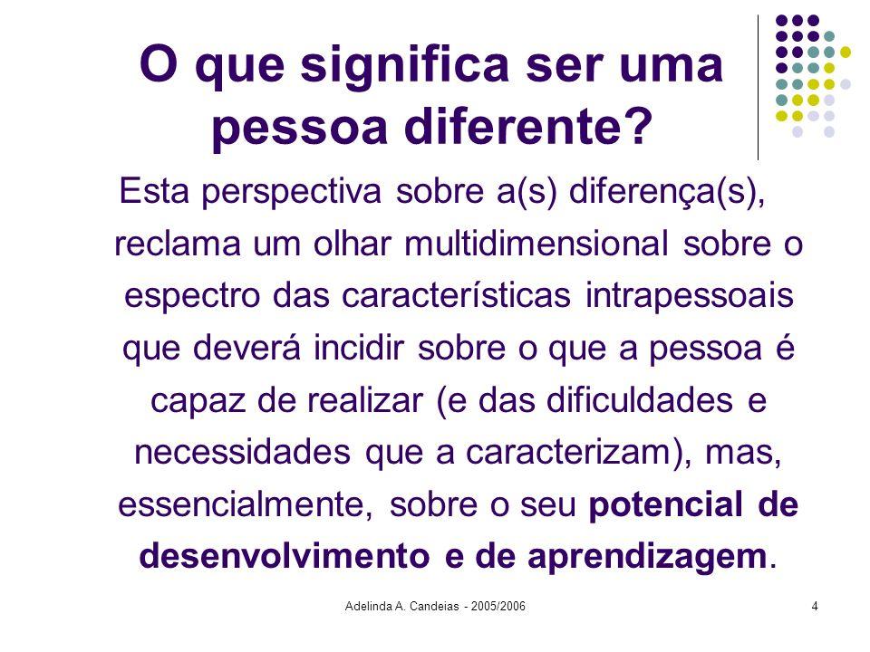 Adelinda A. Candeias - 2005/20064 O que significa ser uma pessoa diferente? Esta perspectiva sobre a(s) diferença(s), reclama um olhar multidimensiona