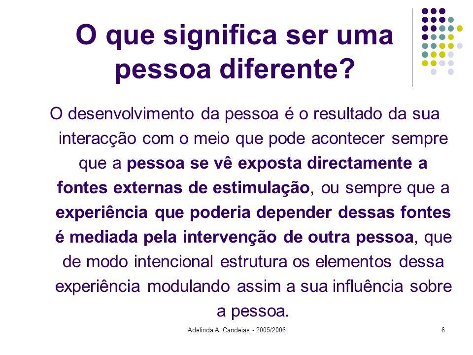Adelinda A. Candeias - 2005/20066 O que significa ser uma pessoa diferente? O desenvolvimento da pessoa é o resultado da sua interacção com o meio que