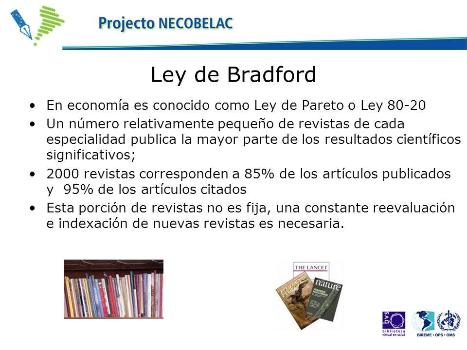 Ley de Bradford En economía es conocido como Ley de Pareto o Ley 80-20 Un número relativamente pequeño de revistas de cada especialidad publica la may