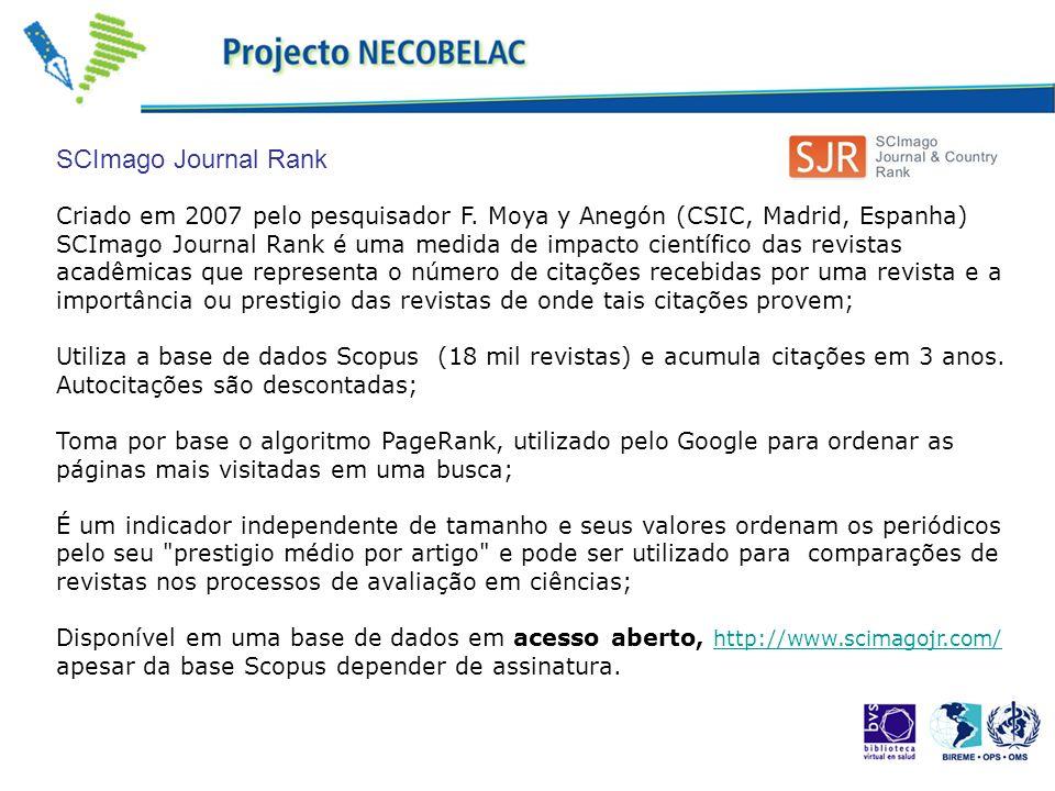 Criado em 2007 pelo pesquisador F. Moya y Anegón (CSIC, Madrid, Espanha) SCImago Journal Rank é uma medida de impacto científico das revistas acadêmic