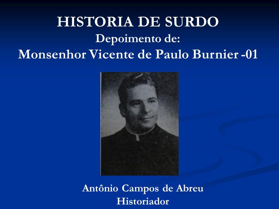 HISTORIA DE SURDO Depoimento de: Monsenhor Vicente de Paulo Burnier -01 Antônio Campos de Abreu Historiador