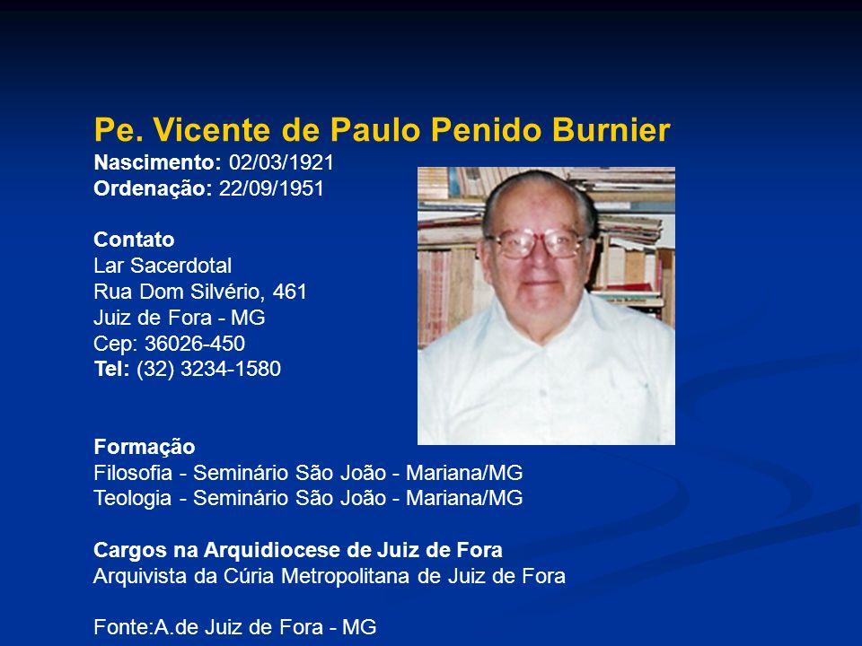 Pe. Vicente de Paulo Penido Burnier Nascimento: 02/03/1921 Ordenação: 22/09/1951 Contato Lar Sacerdotal Rua Dom Silvério, 461 Juiz de Fora - MG Cep: 3