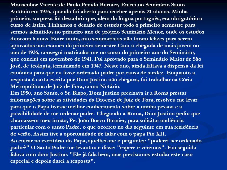 Monsenhor Vicente de Paulo Penido Burnier, Entrei no Seminário Santo Antônio em 1935, quando foi aberto para receber apenas 21 alunos. Minha primeira