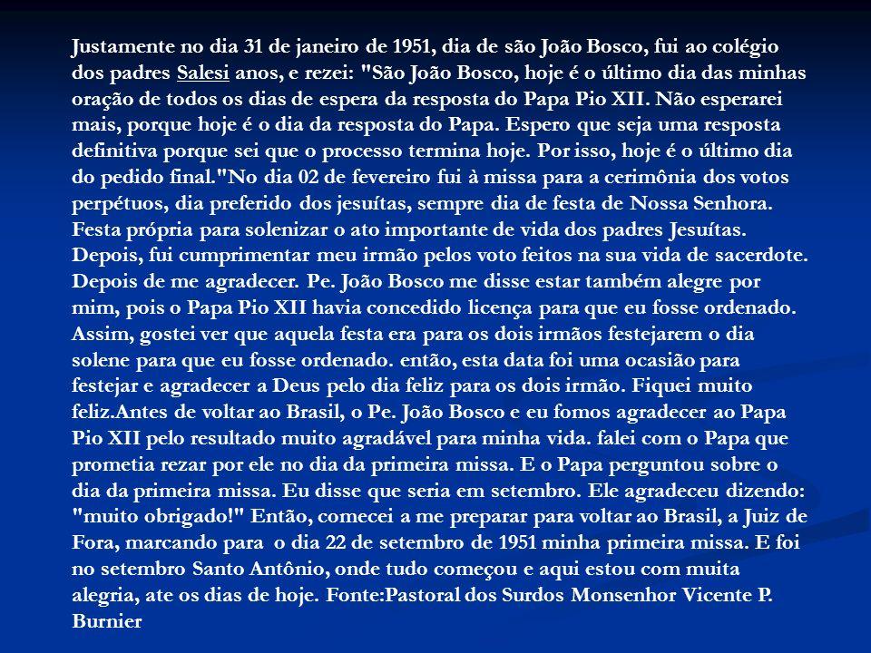 Justamente no dia 31 de janeiro de 1951, dia de são João Bosco, fui ao colégio dos padres Salesi anos, e rezei: