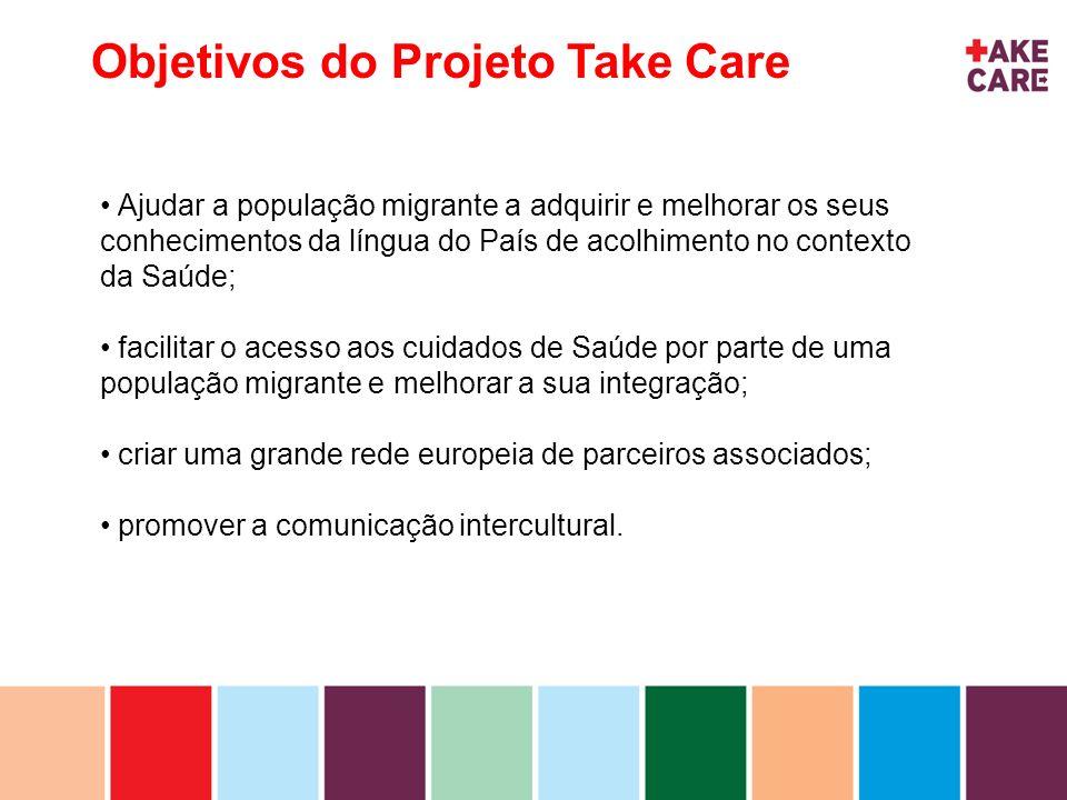 inhoud Objetivos do Projeto Take Care Ajudar a população migrante a adquirir e melhorar os seus conhecimentos da língua do País de acolhimento no cont