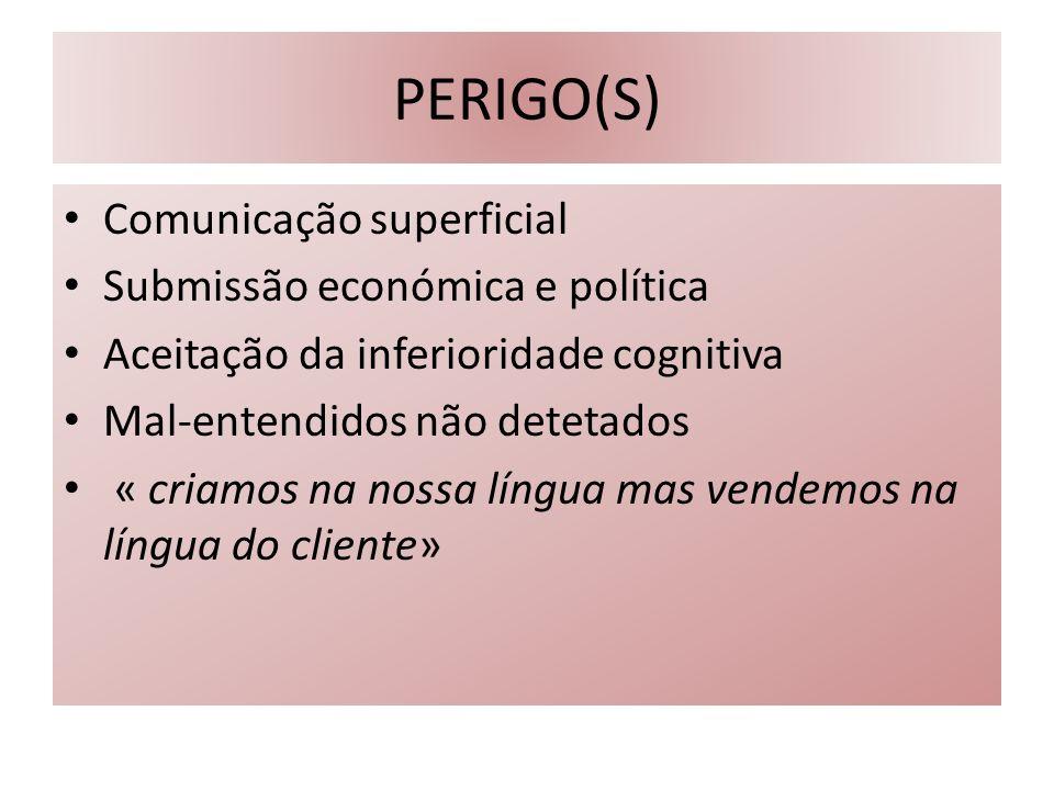 PERIGO(S) Comunicação superficial Submissão económica e política Aceitação da inferioridade cognitiva Mal-entendidos não detetados « criamos na nossa