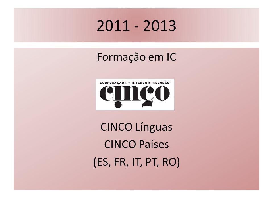 2011 - 2013 Formação em IC CINCO Línguas CINCO Países (ES, FR, IT, PT, RO)