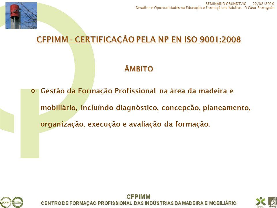 CFPIMM CENTRO DE FORMAÇÃO PROFISSIONAL DAS INDÚSTRIAS DA MADEIRA E MOBILIÁRIO IEFP Gestão da Formação Profissional na área da madeira e mobiliário, in