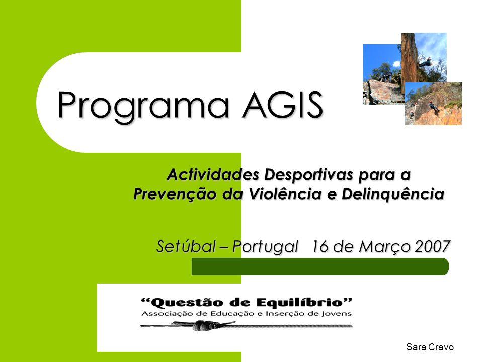 Sara Cravo Programa AGIS Actividades Desportivas para a Prevenção da Violência e Delinquência Setúbal – Portugal 16 de Março 2007 Setúbal – Portugal 1
