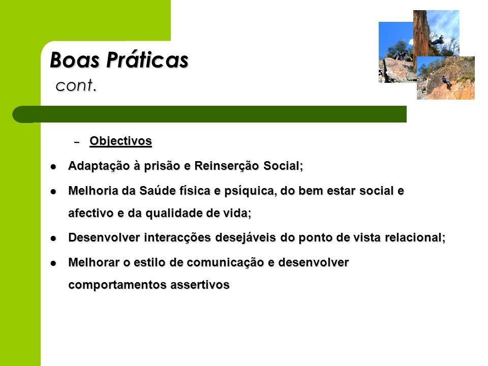 Boas Práticas cont. – Objectivos Adaptação à prisão e Reinserção Social; Adaptação à prisão e Reinserção Social; Melhoria da Saúde física e psíquica,