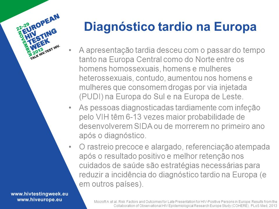 Diagnóstico tardio na Europa A apresentação tardia desceu com o passar do tempo tanto na Europa Central como do Norte entre os homens homossexuais, ho