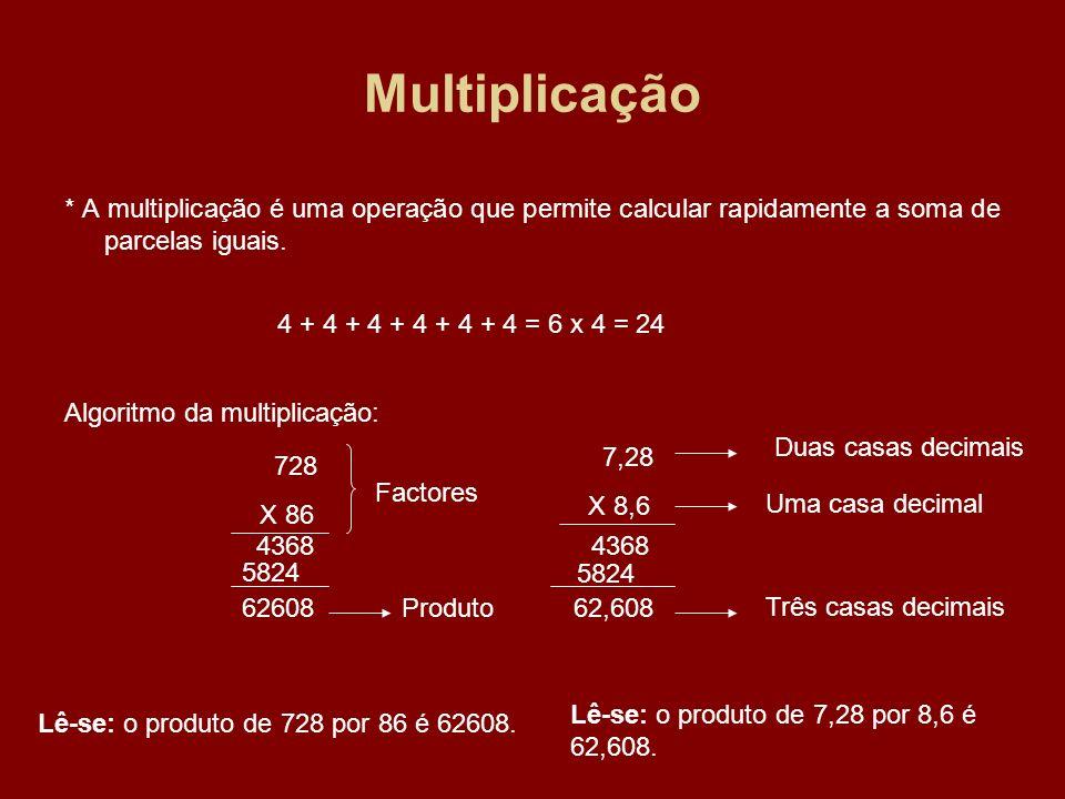 * A multiplicação é uma operação que permite calcular rapidamente a soma de parcelas iguais. 4 + 4 + 4 + 4 + 4 + 4 = 6 x 4 = 24 728 X 86 Algoritmo da