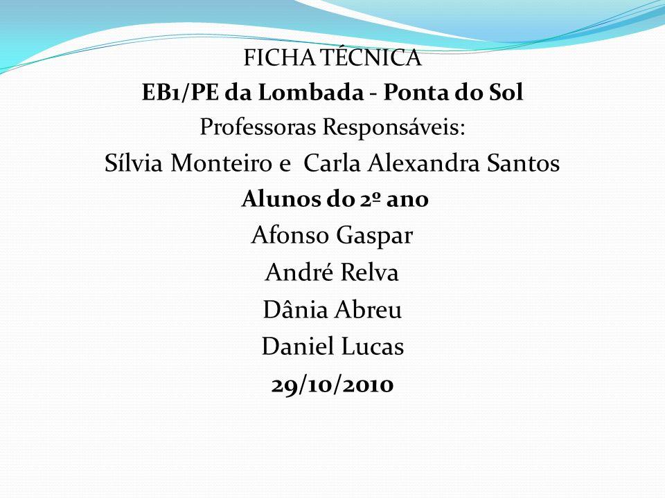 FICHA TÉCNICA EB1/PE da Lombada - Ponta do Sol Professoras Responsáveis: Sílvia Monteiro e Carla Alexandra Santos Alunos do 2º ano Afonso Gaspar André