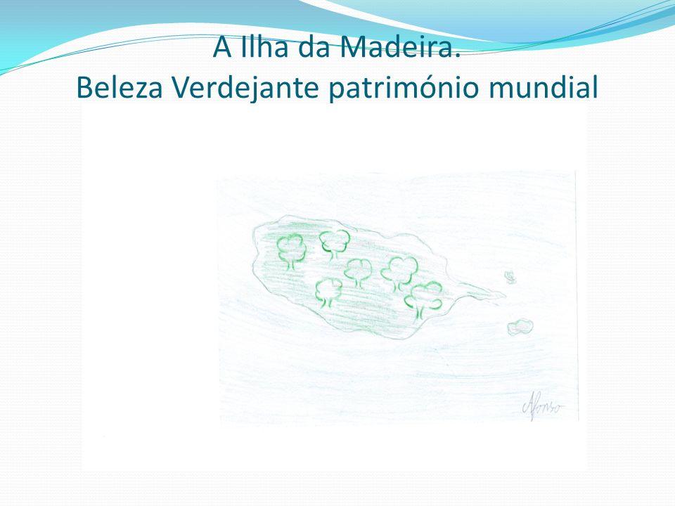 A Ilha da Madeira. Beleza Verdejante património mundial