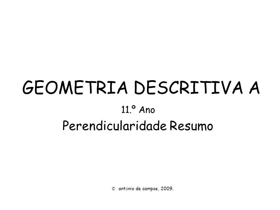 GEOMETRIA DESCRITIVA A 11.º Ano Perendicularidade Resumo © ant ó nio de campos, 2009.